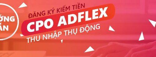Hướng dẫn chi tiết kiếm tiền với Adflex CPO