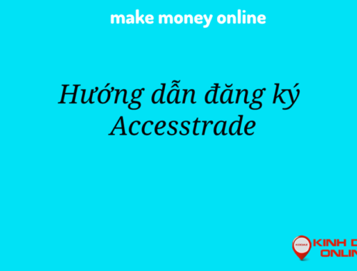 Các bước đăng ký Affiliate kiếm tiền với Accesstrade chi tiết nhất
