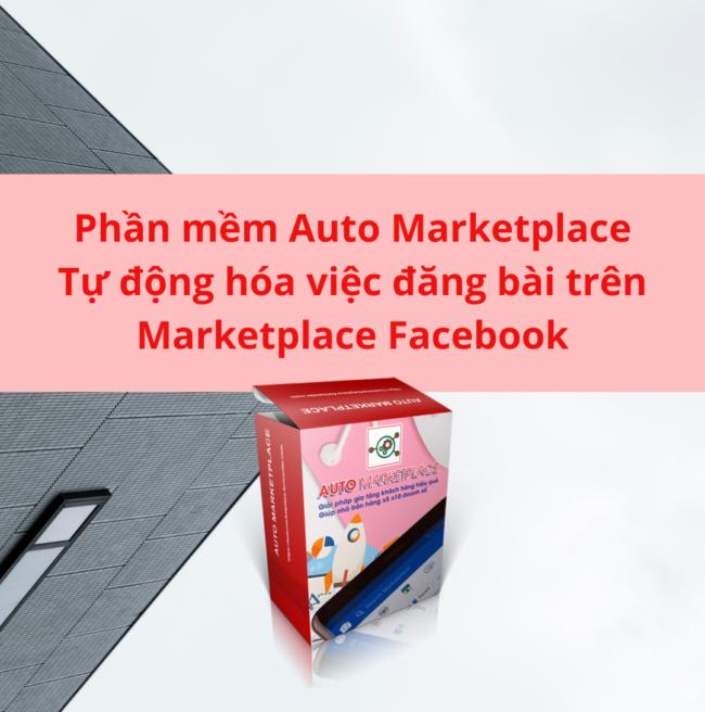 Phần mềm Auto Marketplace Tự động hóa việc đăng bài trên Marketplace Facebook
