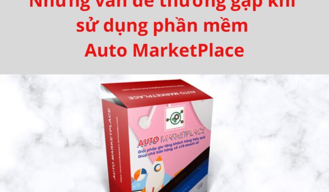 Những vấn đề thường gặp khi sử dụng phần mềm Auto MarketPlace